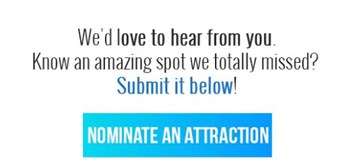 Know an amazing spot we totally missed? Nominate an attraction.